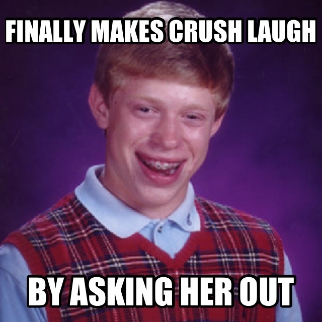 bad luck brian makes crush laugh by asking her out