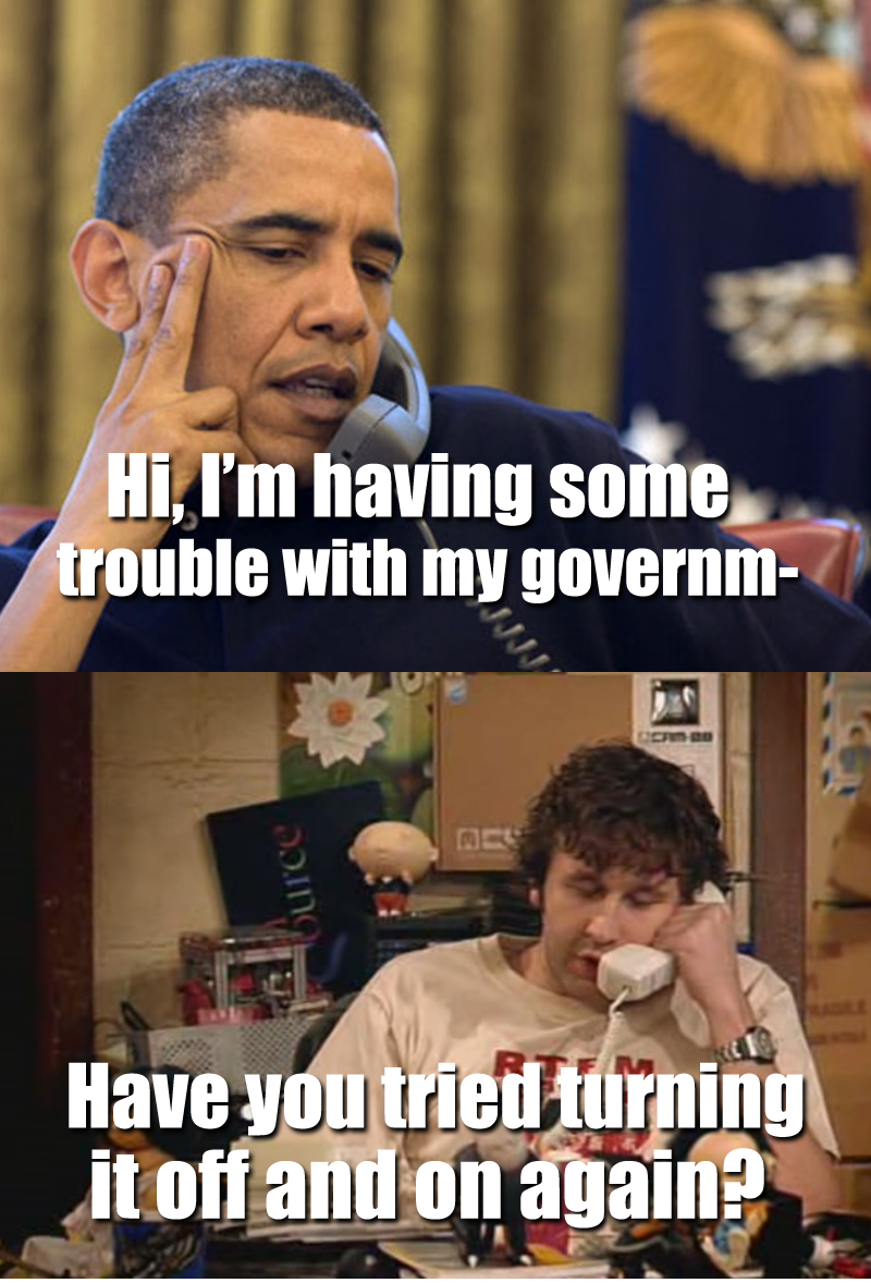 Obama calls the IT Crowd to help with this government shutdown situation. Roy asks him if tried turning it off and on again.
