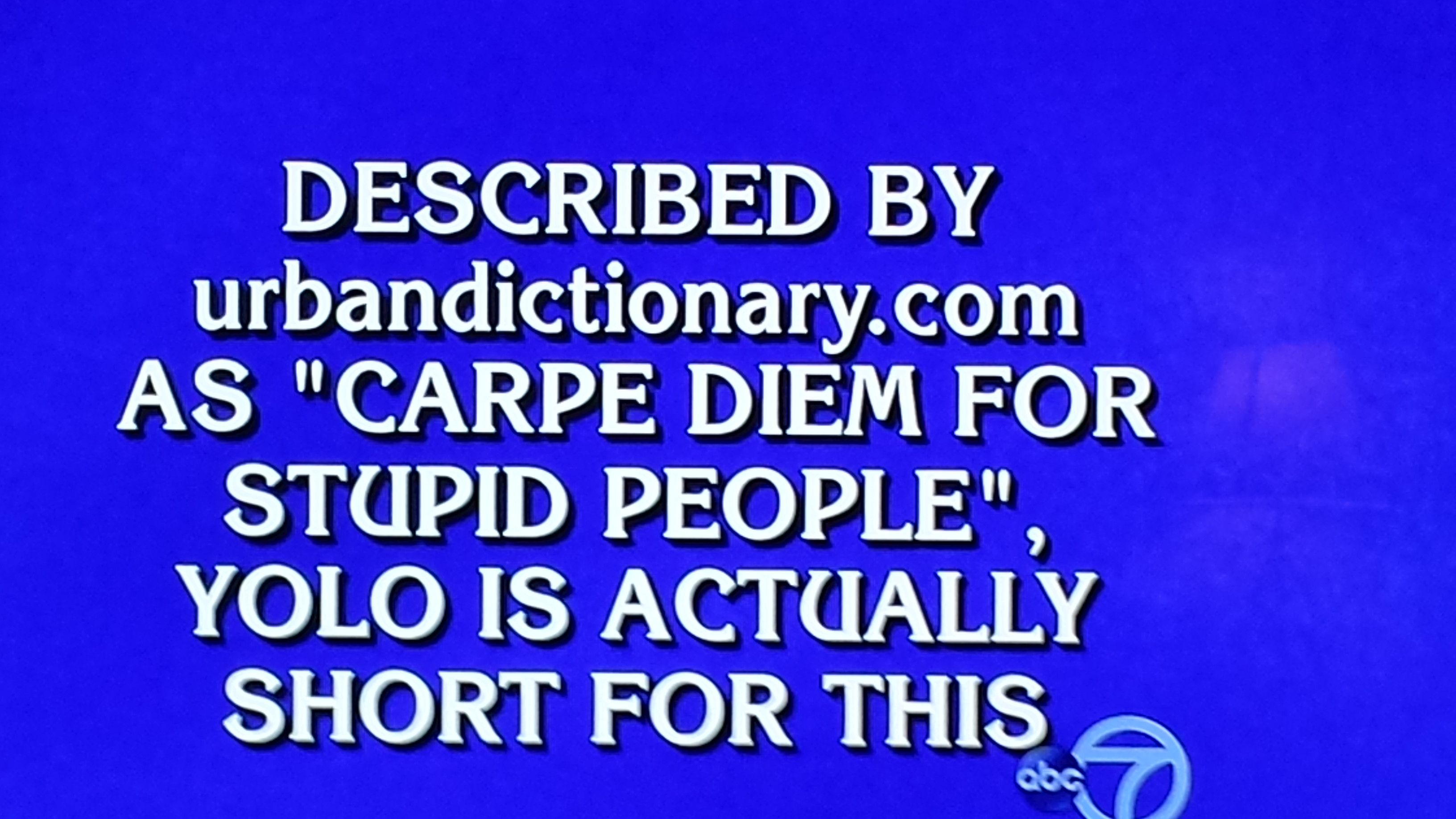 Jeopardy question describing YOLO is the carpe diem for stupid people.