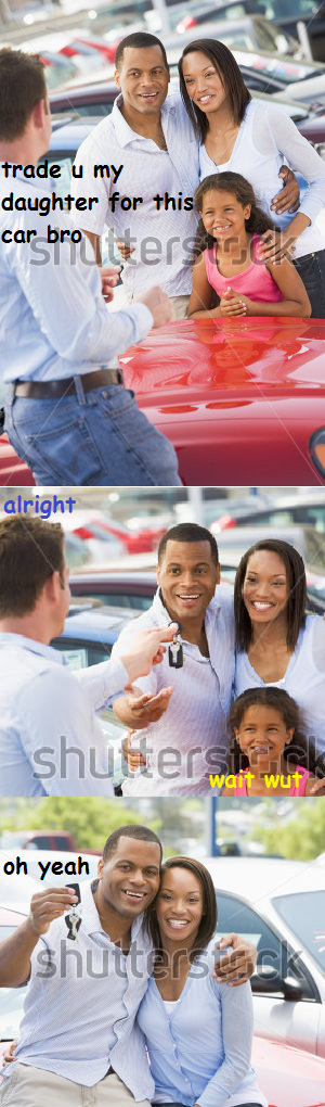 A guy trades his daughter for a car and smiles about it. A win-win situation, no more kids.