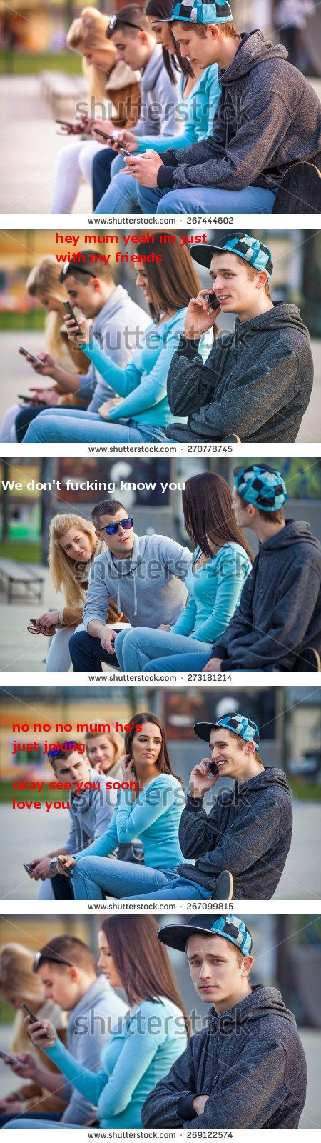 A guy is talking to him mom on a cell phone and tells her that he's with his friends but really he's just sitting next to some strangers. The strangers retort his lies.