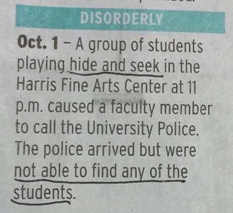 A group of students playing hide and seek in the Harris Fine Arts Center had the police called on them, but when the police arrived they could not find them.